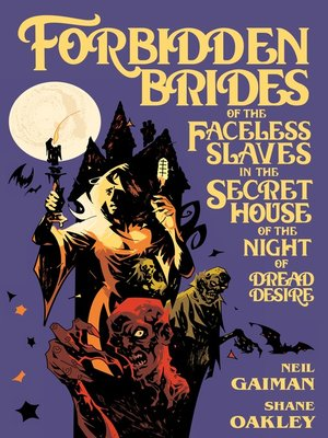 cover image of Neil Gaiman's Forbidden Brides of the Faceless Slaves in the Secret House of the Night of Dread Desire