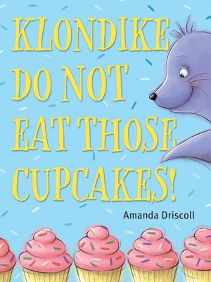 cover image of Klondike, Do Not Eat Those Cupcakes!
