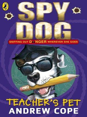 cover image of Spy Dog Teacher's Pet