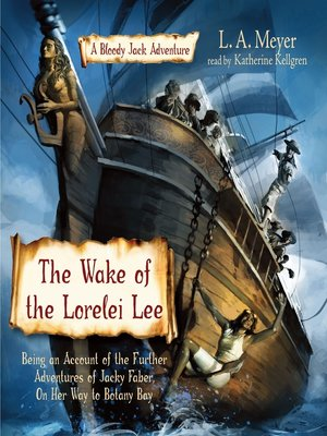 cover image of The Wake of the Lorelei Lee: Being an Account of the Further Adventures of Jacky Faber, On Her Way to Botany Bay