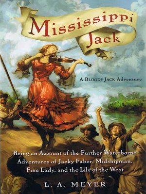cover image of Mississippi Jack: Being an Account of the Further Waterborne Adventures of Jacky Faber, Midshipman, Fine Lady, and Lily of the West