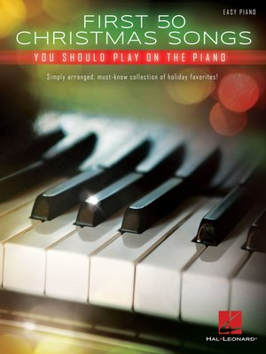 cover image of First 50 Christmas Songs You Should Play on the Piano