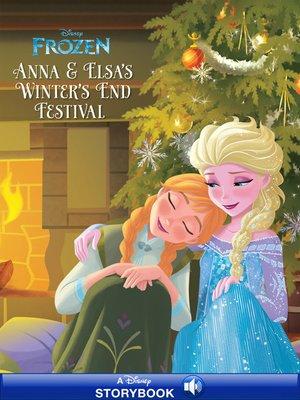cover image of Anna & Elsa's Winter's End Festival: A Disney Read-Along
