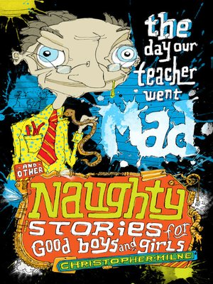 cover image of The Day Our Teacher Went Mad and Other Naughty Stories for Good Boys and Girls