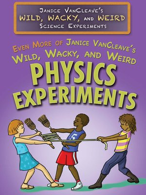 cover image of Even More of Janice VanCleave's Wild, Wacky, and Weird Physics Experiments