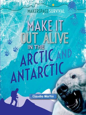 cover image of Make It Out Alive in the Arctic and Antarctic