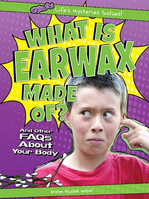 cover image of What Is Earwax Made Of?