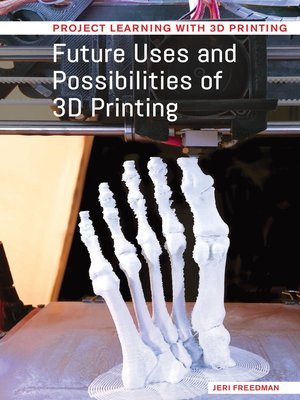 cover image of Future Uses and Possibilities of 3D Printing