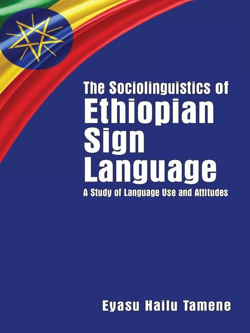 Title details for The Sociolinguistics of Ethiopian Sign Language by Eyasu Hailu Tamene - Available