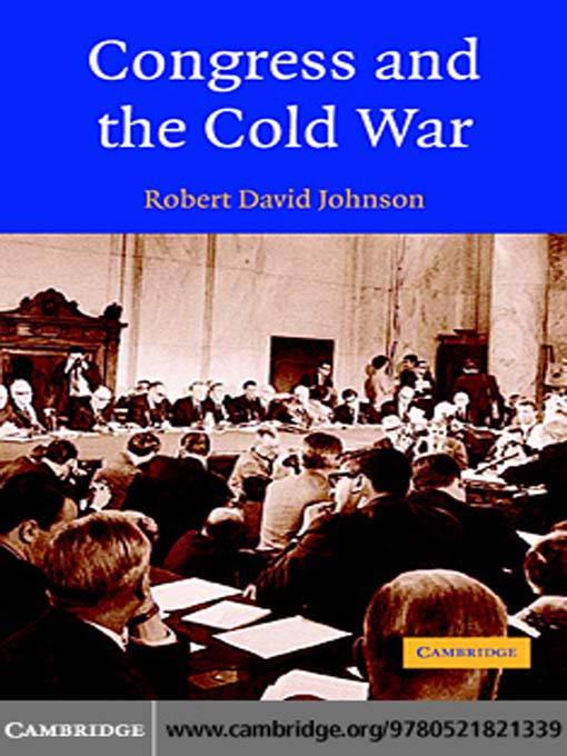 Title details for Congress and the Cold War by Robert David Johnson - Available