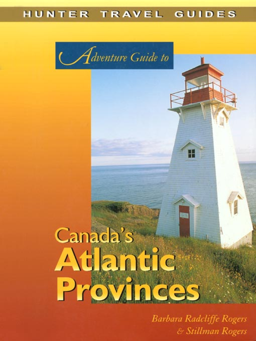 Title details for Adventure Guide to Canada's Atlantic Provinces by Barbara Radcliffe Rogers - Available