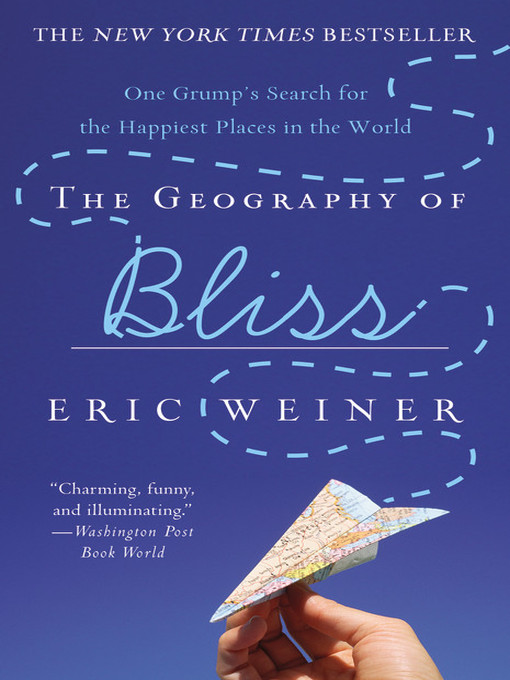 Title details for The Geography of Bliss by Eric Weiner - Available