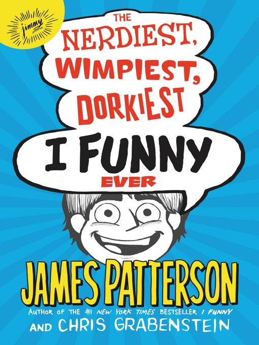 Title details for The Nerdiest, Wimpiest, Dorkiest I Funny Ever by James Patterson - Available