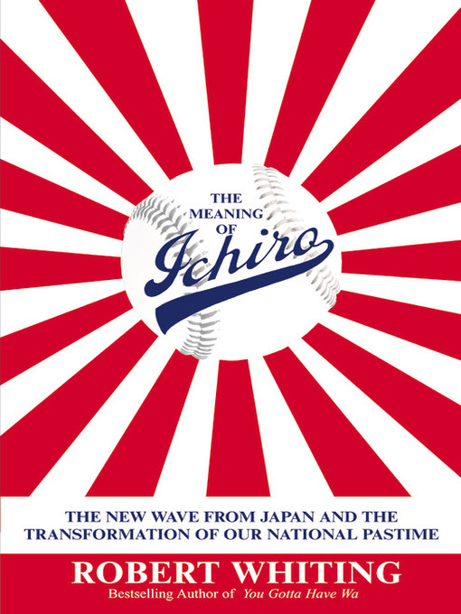 Title details for The Meaning of Ichiro by Robert Whiting - Available