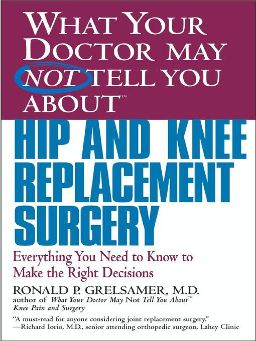 Title details for What Your Doctor May Not Tell You About(TM) Hip and Knee Replacement Surgery by Ronald P. Grelsamer - Available