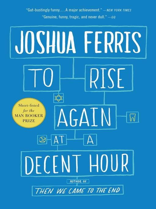 Title details for To Rise Again at a Decent Hour by Joshua Ferris - Available
