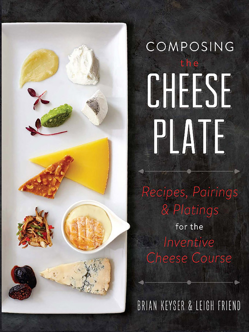 Title details for Composing the Cheese Plate by Brian Keyser - Available