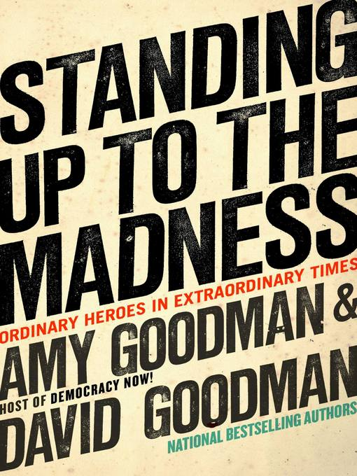 Title details for Standing Up to the Madness by Amy Goodman - Available