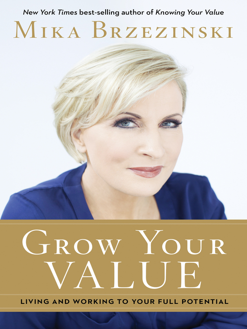 Title details for Grow Your Value by Mika Brzezinski - Available