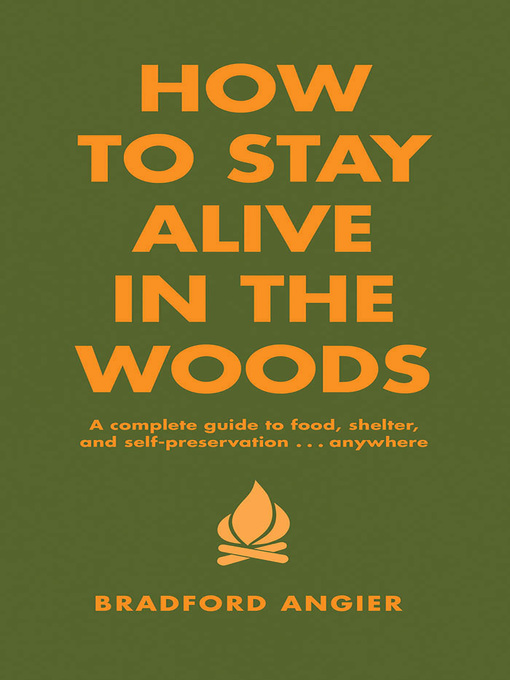 Title details for How to Stay Alive in the Woods by Bradford Angier - Available