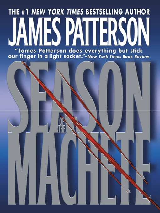 Title details for Season of the Machete by James Patterson - Available