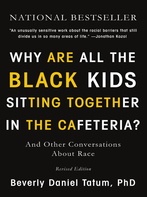 Title details for Why Are All the Black Kids Sitting Together in the Cafeteria? by Beverly Tatum - Wait list