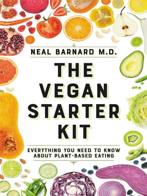 Title details for The Vegan Starter Kit by Neal D Barnard - Wait list