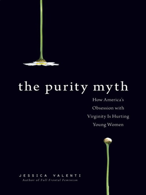 Title details for The Purity Myth by Jessica Valenti - Available