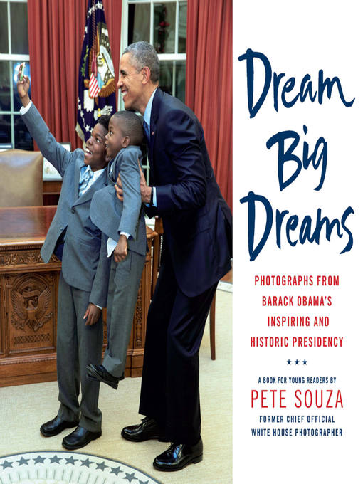 Title details for Dream Big Dreams by Pete Souza - Available