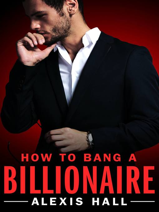 Title details for How to Bang a Billionaire by Alexis Hall - Available