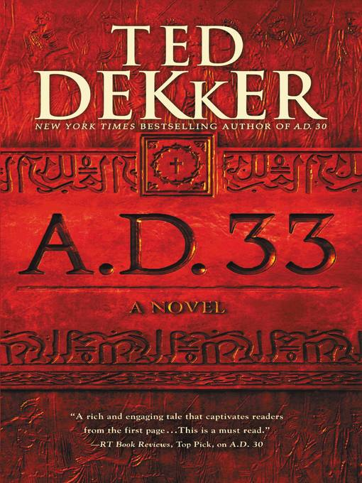 Title details for A.D. 33 by Ted Dekker - Available