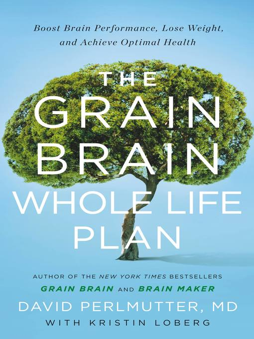 Title details for The Grain Brain Whole Life Plan by David Perlmutter MD - Wait list