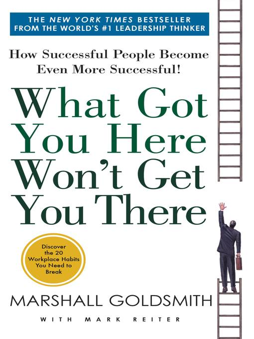 Title details for What Got You Here Won't Get You There by Marshall Goldsmith - Available