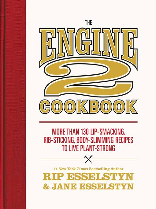 Title details for The Engine 2 Cookbook by Rip Esselstyn - Available