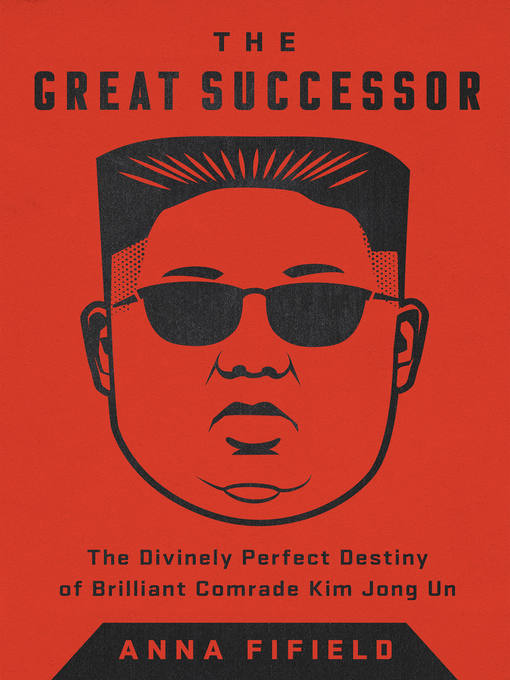 Title details for The Great Successor by Anna Fifield - Available
