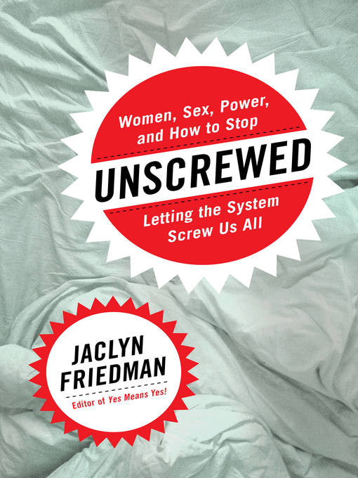 Title details for Unscrewed by Jaclyn Friedman - Available