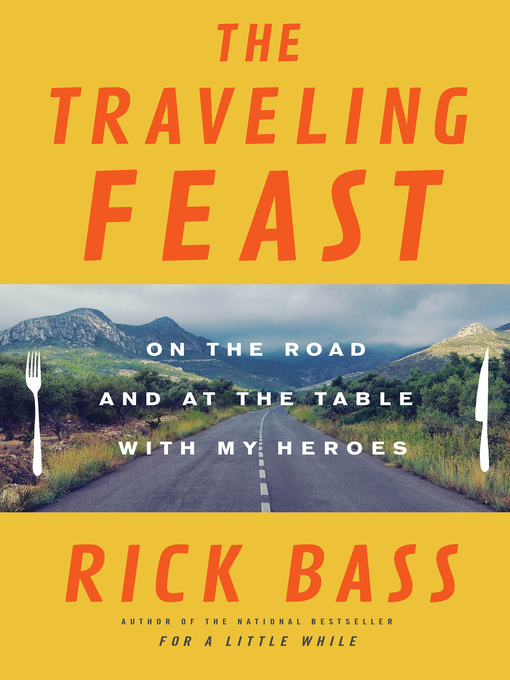 Title details for The Traveling Feast by Rick Bass - Available