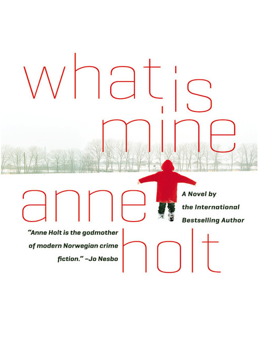 Title details for What is Mine by Anne Holt - Available