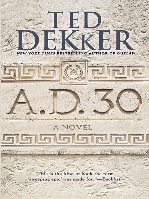 Title details for A.D. 30 by Ted Dekker - Available