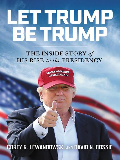 Title details for Let Trump Be Trump by Corey R. Lewandowski - Available