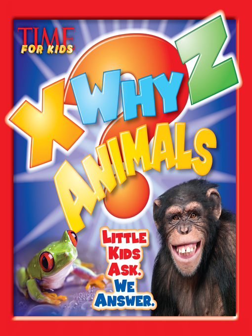 Title details for X-WHY-Z Animals (A TIME for Kids Book) by Editors of TIME For Kids Magazine - Available
