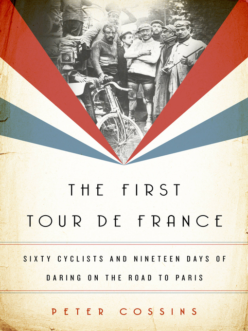 Title details for The First Tour de France by Peter Cossins - Available