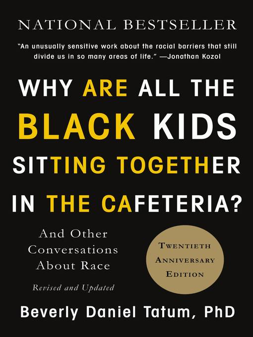 Title details for Why Are All the Black Kids Sitting Together in the Cafeteria? by Beverly Daniel Tatum - Available