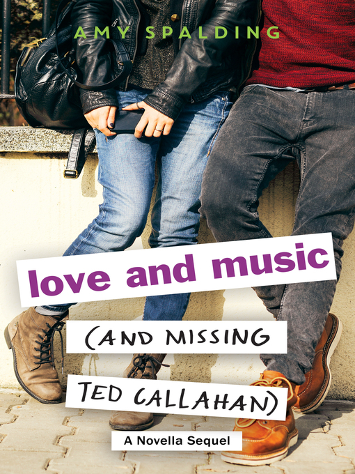 Title details for Love and Music (and Missing Ted Callahan) by Amy Spalding - Available