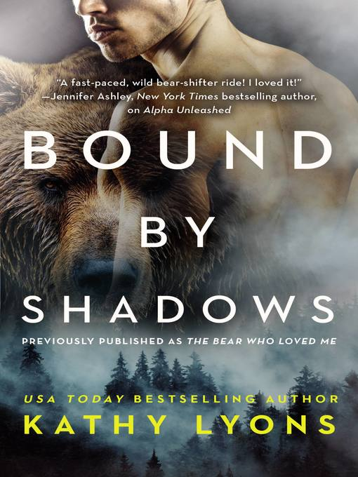 Title details for Bound by Shadows (previously published as the Bear Who Loved Me) by Kathy Lyon - Available