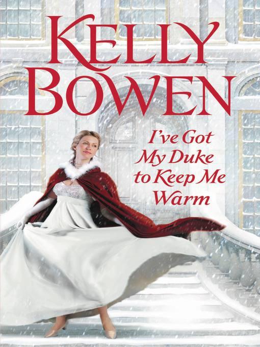 Title details for I've Got My Duke to Keep Me Warm by Kelly Bowen - Wait list