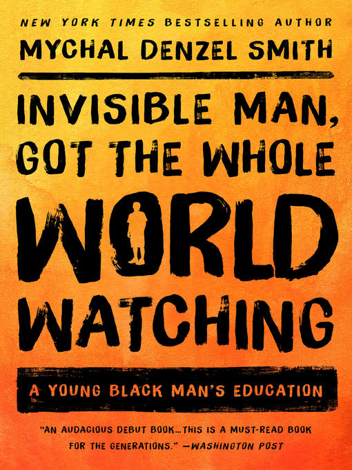 Title details for Invisible Man, Got the Whole World Watching by Mychal Denzel Smith - Available