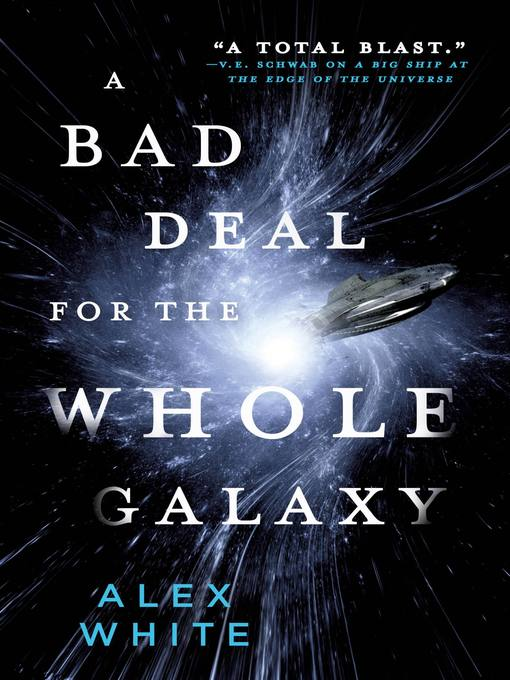 Title details for A Bad Deal for the Whole Galaxy by Alex White - Available