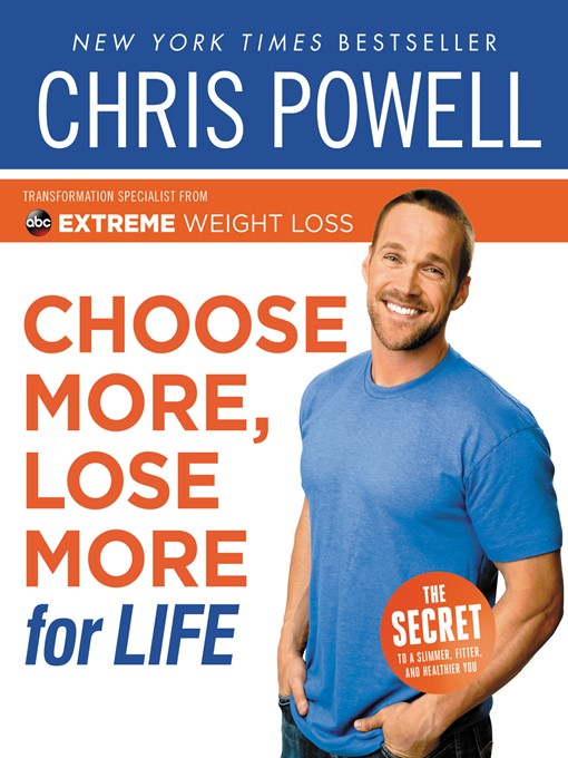 Title details for Chris Powell's Choose More, Lose More for Life by Chris Powell - Available