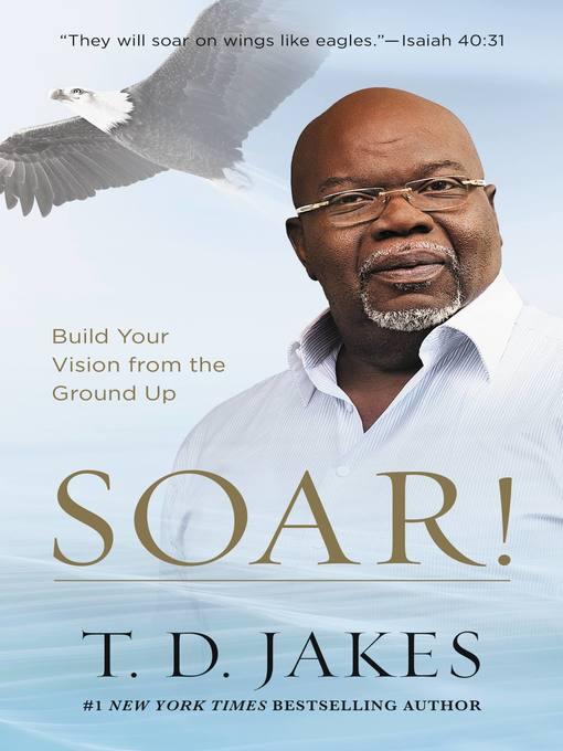 Title details for Soar! by T. D. Jakes - Wait list